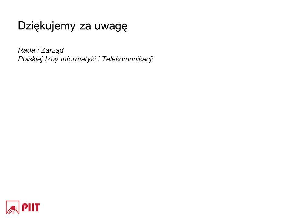 Dziękujemy za uwagę Rada i Zarząd Polskiej Izby Informatyki i Telekomunikacji