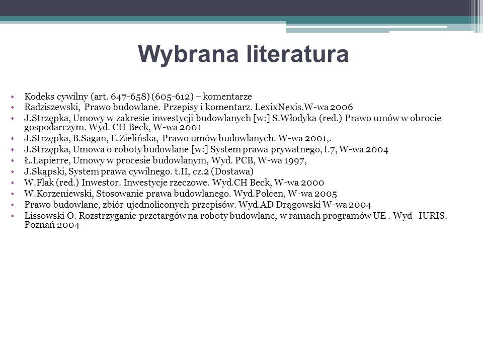 Wybrana literatura Kodeks cywilny (art. 647-658) (605-612) – komentarze Radziszewski, Prawo budowlane. Przepisy i komentarz. LexixNexis.W-wa 2006 J.St