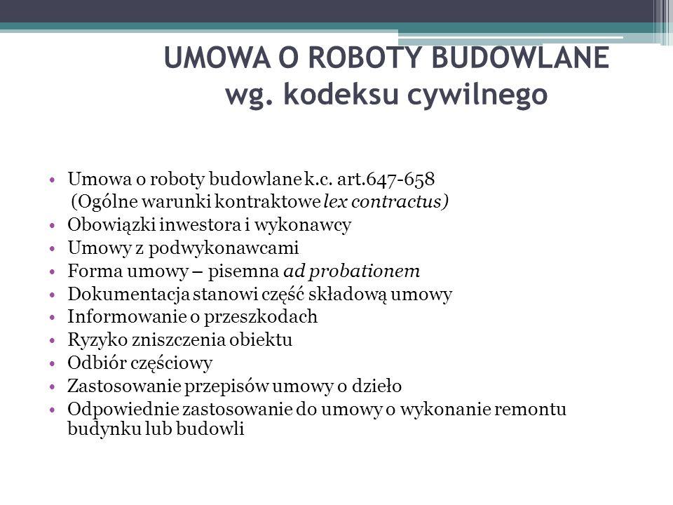 UMOWA O ROBOTY BUDOWLANE wg. kodeksu cywilnego Umowa o roboty budowlane k.c. art.647-658 (Ogólne warunki kontraktowe lex contractus) Obowiązki inwesto