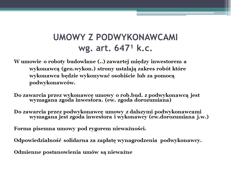 UMOWY Z PODWYKONAWCAMI wg. art. 647¹ k.c. W umowie o roboty budowlane (..) zawartej między inwestorem a wykonawcą (gen.wykon.) strony ustalają zakres