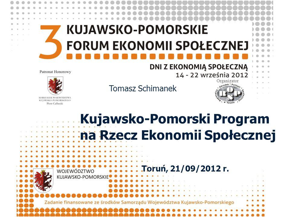 Tomasz Schimanek Kujawsko-Pomorski Program na Rzecz Ekonomii Społecznej Toruń, 21/09/2012 r.