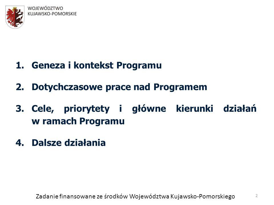 Zadanie finansowane ze środków Województwa Kujawsko-Pomorskiego 1.Geneza i kontekst Programu 2.Dotychczasowe prace nad Programem 3.Cele, priorytety i główne kierunki działań w ramach Programu 4.Dalsze działania 2