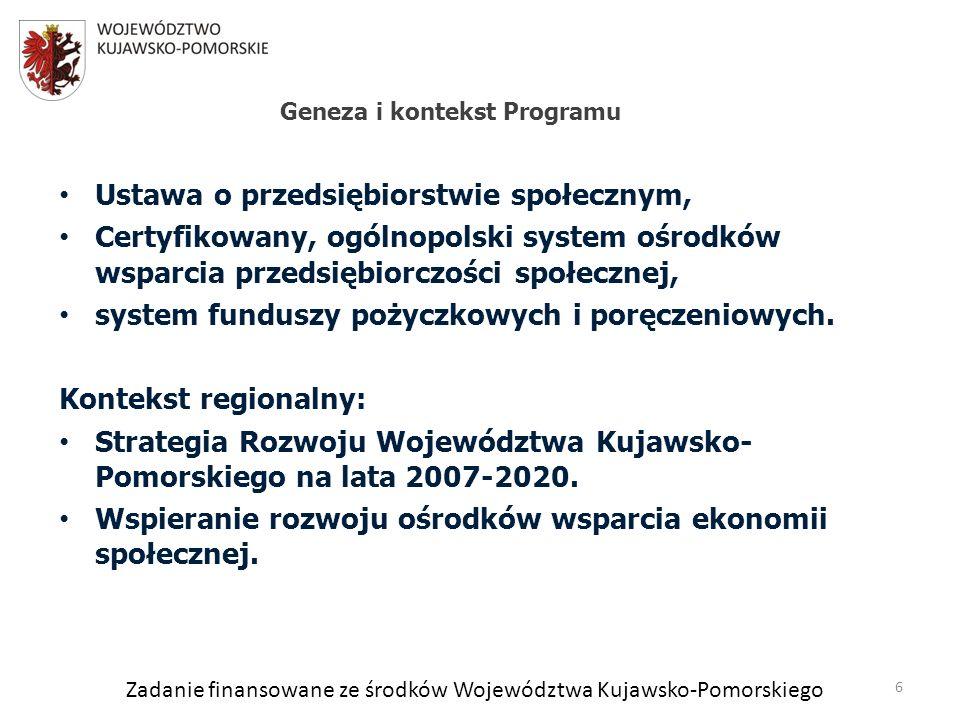 Zadanie finansowane ze środków Województwa Kujawsko-Pomorskiego Ustawa o przedsiębiorstwie społecznym, Certyfikowany, ogólnopolski system ośrodków wsparcia przedsiębiorczości społecznej, system funduszy pożyczkowych i poręczeniowych.