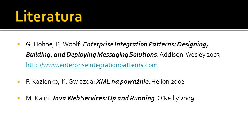 G. Hohpe, B. Woolf: Enterprise Integration Patterns: Designing, Building, and Deploying Messaging Solutions. Addison-Wesley 2003 http://www.enterprise