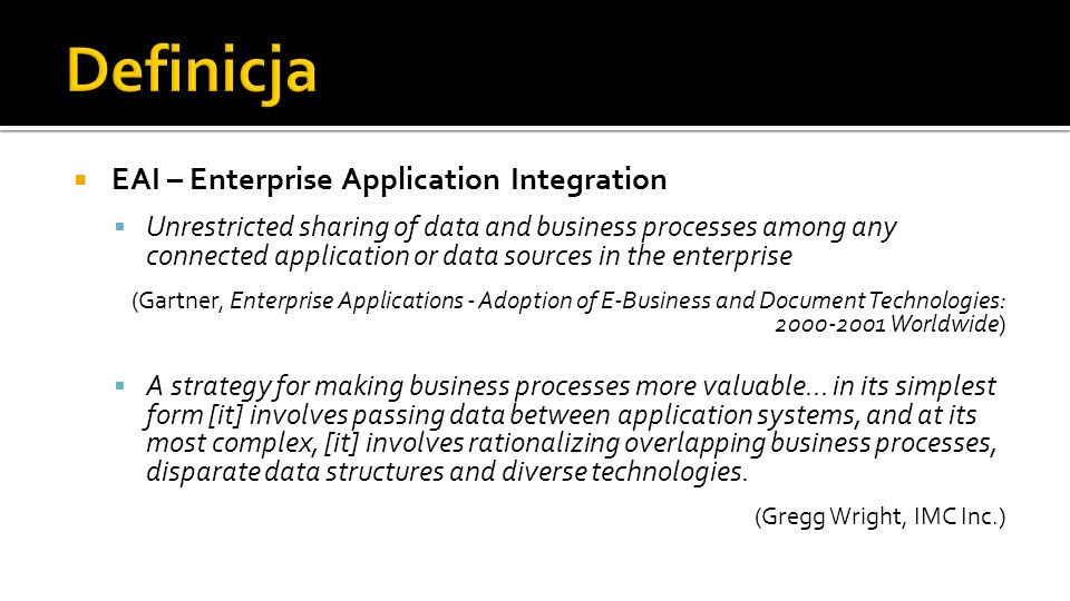 EAI – Enterprise Application Integration Unrestricted sharing of data and business processes among any connected application or data sources in the en