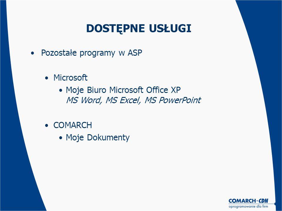 Pozostałe programy w ASP Microsoft Moje Biuro Microsoft Office XP MS Word, MS Excel, MS PowerPoint COMARCH Moje Dokumenty DOSTĘPNE USŁUGI