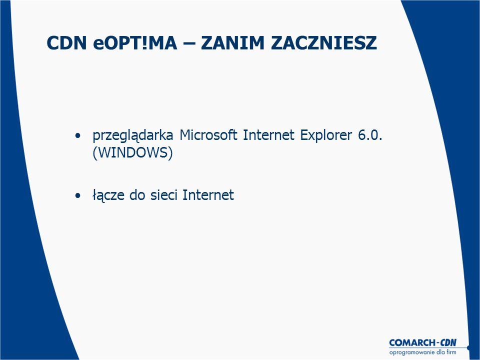 CDN eOPT!MA – ZANIM ZACZNIESZ przeglądarka Microsoft Internet Explorer 6.0. (WINDOWS) łącze do sieci Internet