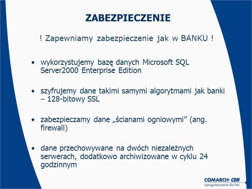 ZABEZPIECZENIE wykorzystujemy bazę danych Microsoft SQL Server2000 Enterprise Edition szyfrujemy dane takimi samymi algorytmami jak banki – 128-bitowy