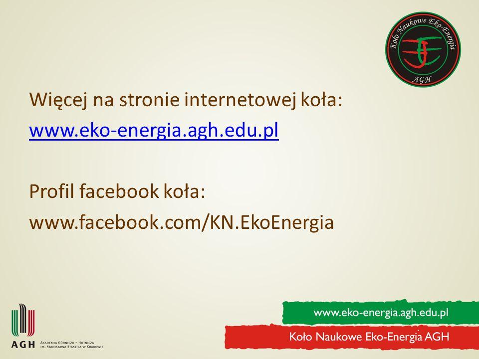 Więcej na stronie internetowej koła: www.eko-energia.agh.edu.pl Profil facebook koła: www.facebook.com/KN.EkoEnergia