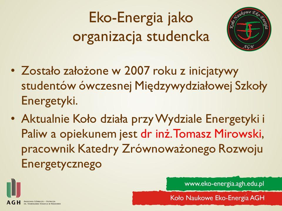 Eko-Energia jako organizacja studencka Zostało założone w 2007 roku z inicjatywy studentów ówczesnej Międzywydziałowej Szkoły Energetyki. Aktualnie Ko