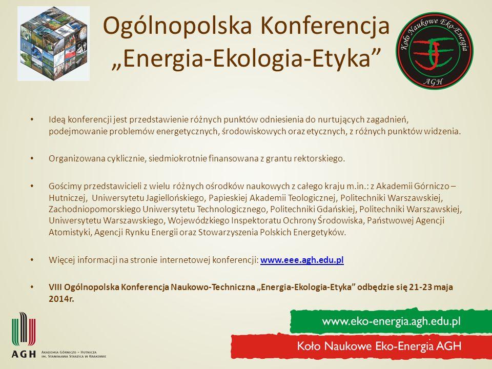 Ogólnopolska Konferencja Energia-Ekologia-Etyka Ideą konferencji jest przedstawienie różnych punktów odniesienia do nurtujących zagadnień, podejmowani