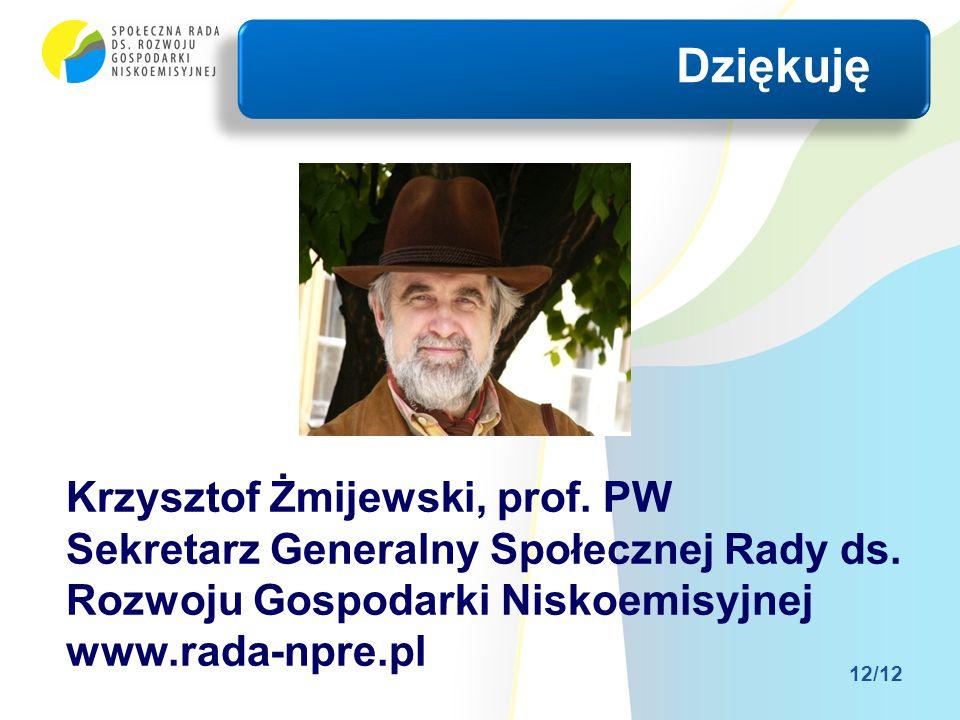 Dziękuję Krzysztof Żmijewski, prof. PW Sekretarz Generalny Społecznej Rady ds. Rozwoju Gospodarki Niskoemisyjnej www.rada-npre.pl 12/12