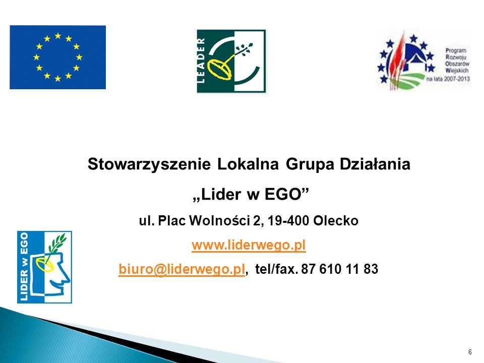6 Stowarzyszenie Lokalna Grupa Działania Lider w EGO ul. Plac Wolności 2, 19-400 Olecko www.liderwego.pl biuro@liderwego.plbiuro@liderwego.pl, tel/fax