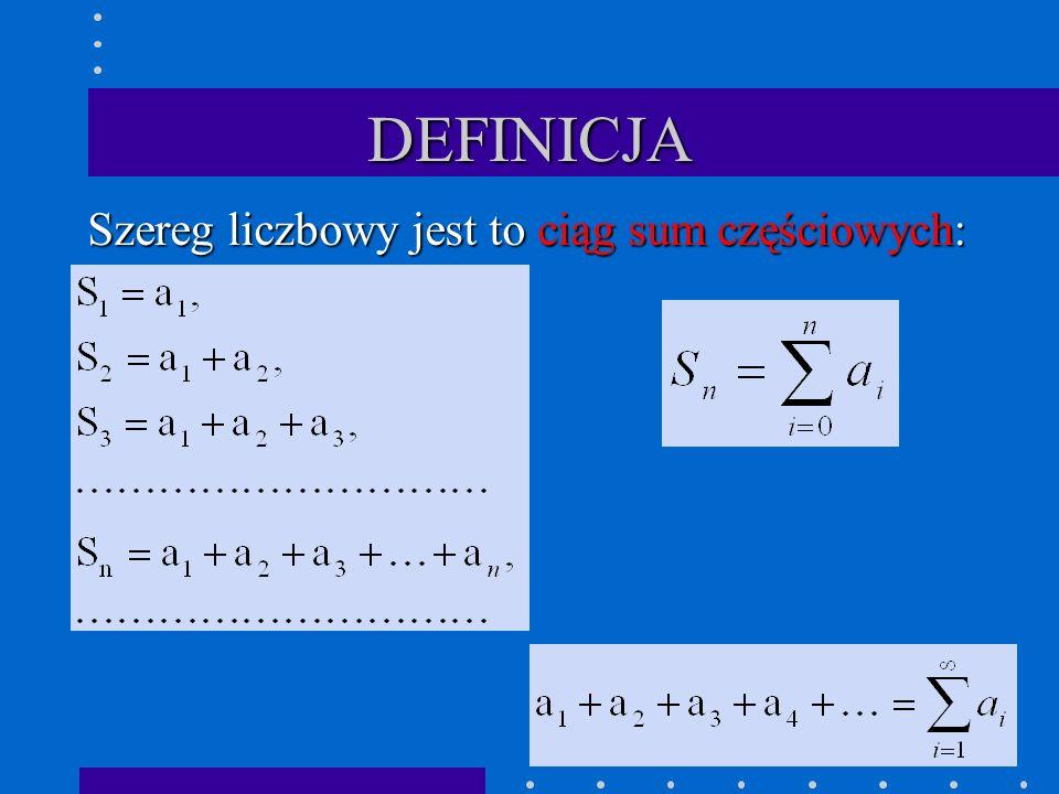 DEFINICJA Szereg liczbowy jest zbieżny, jeżeli istnieje granica właściwa ciągu jego sum częściowych, tzn.