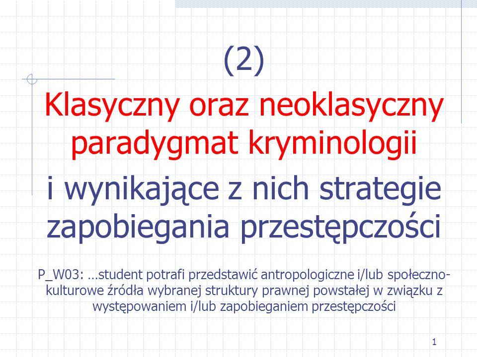 1 (2) Klasyczny oraz neoklasyczny paradygmat kryminologii i wynikające z nich strategie zapobiegania przestępczości P_W03: …student potrafi przedstawi