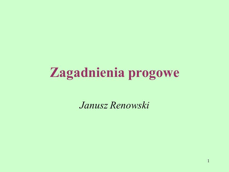 1 Zagadnienia progowe Janusz Renowski