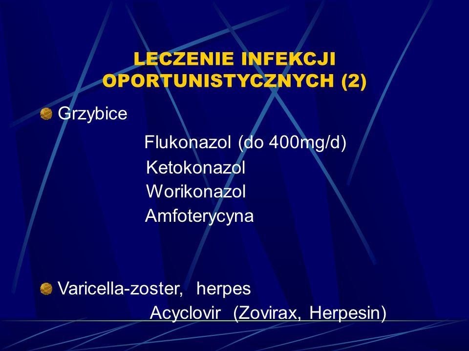 LECZENIE INFEKCJI OPORTUNISTYCZNYCH (2) Grzybice Flukonazol (do 400mg/d) Ketokonazol Worikonazol Amfoterycyna Varicella-zoster, herpes Acyclovir (Zovi
