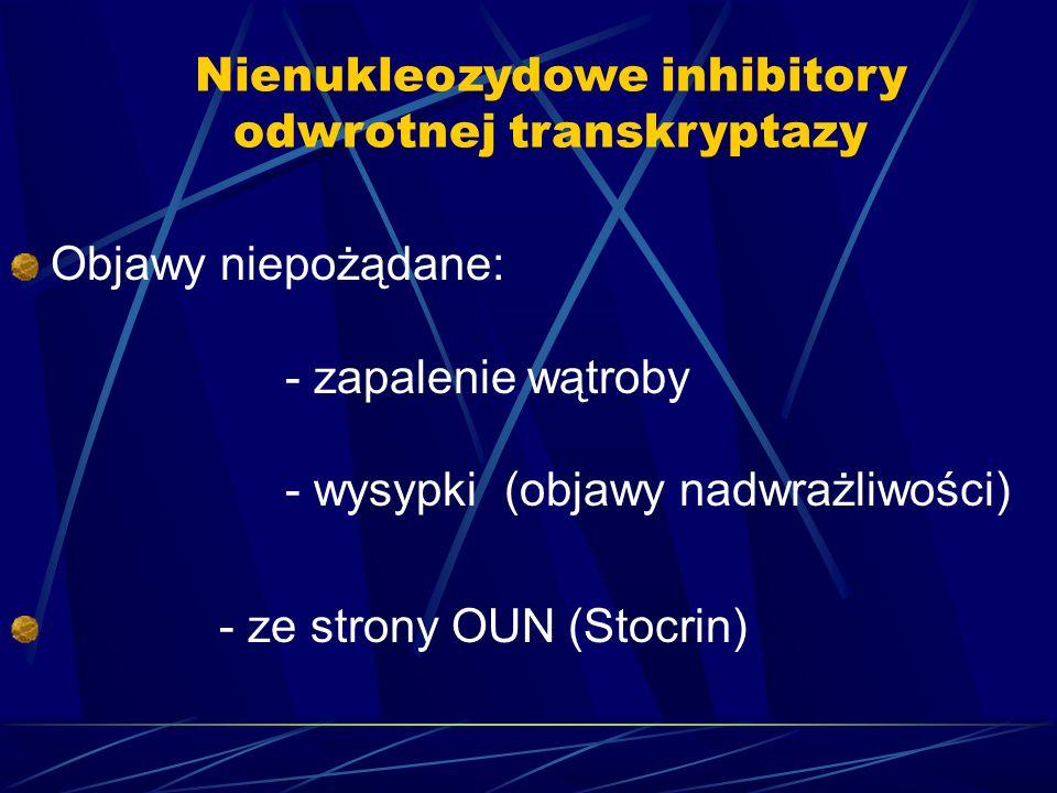 Objawy niepożądane: - zapalenie wątroby - wysypki (objawy nadwrażliwości) - ze strony OUN (Stocrin) Nienukleozydowe inhibitory odwrotnej transkryptazy