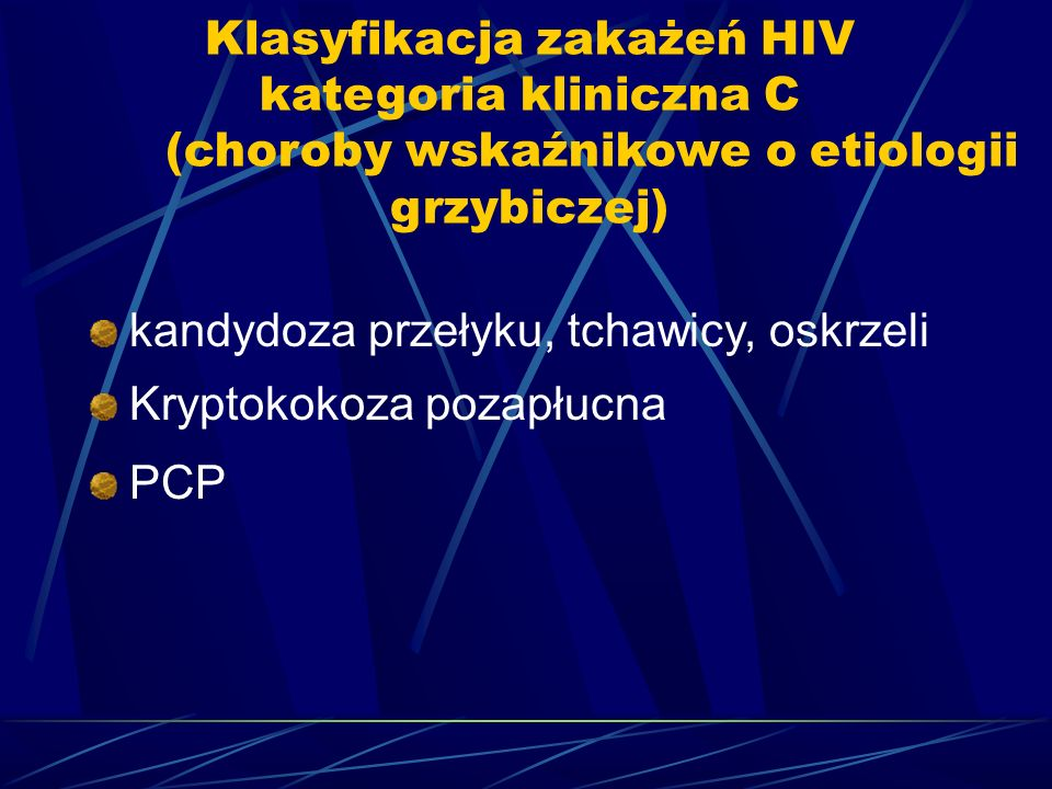 Klasyfikacja zakażeń HIV kategoria kliniczna C (choroby wskaźnikowe o etiologii grzybiczej) kandydoza przełyku, tchawicy, oskrzeli Kryptokokoza pozapł