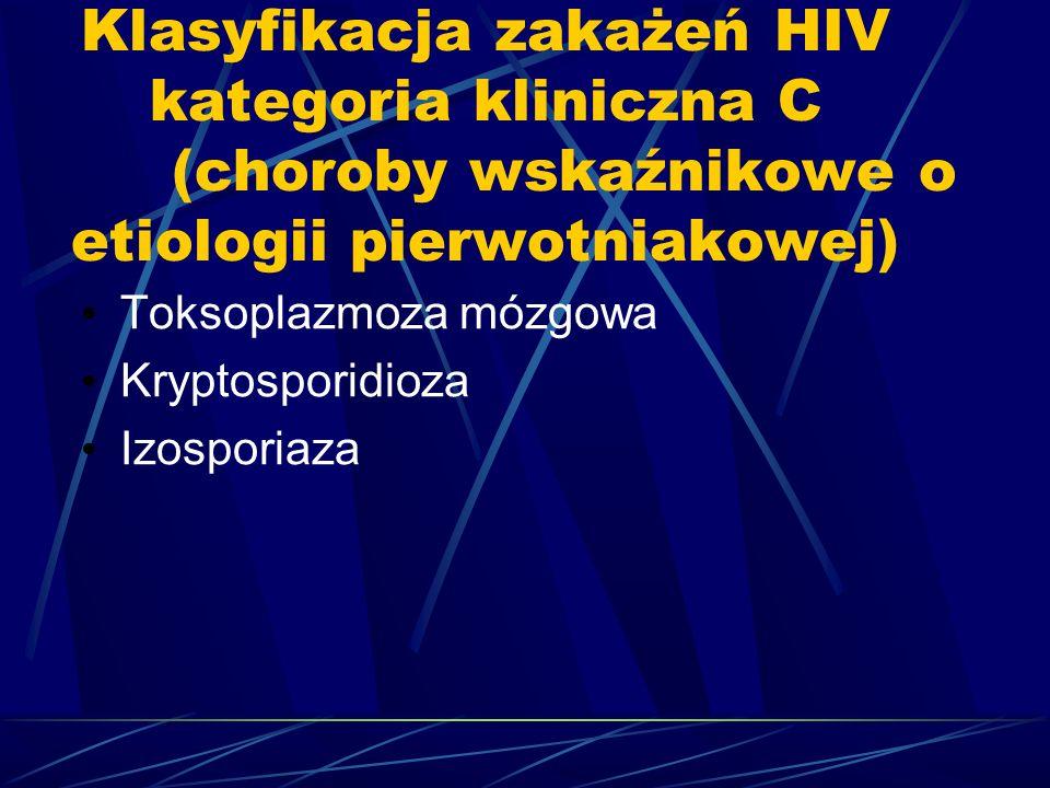 Klasyfikacja zakażeń HIV kategoria kliniczna C (choroby wskaźnikowe o etiologii pierwotniakowej) Toksoplazmoza mózgowa Kryptosporidioza Izosporiaza