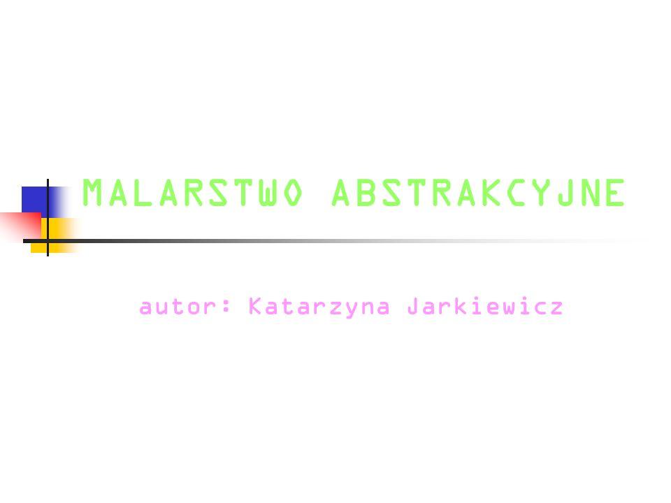 MALARSTWO ABSTRAKCYJNE autor: Katarzyna Jarkiewicz