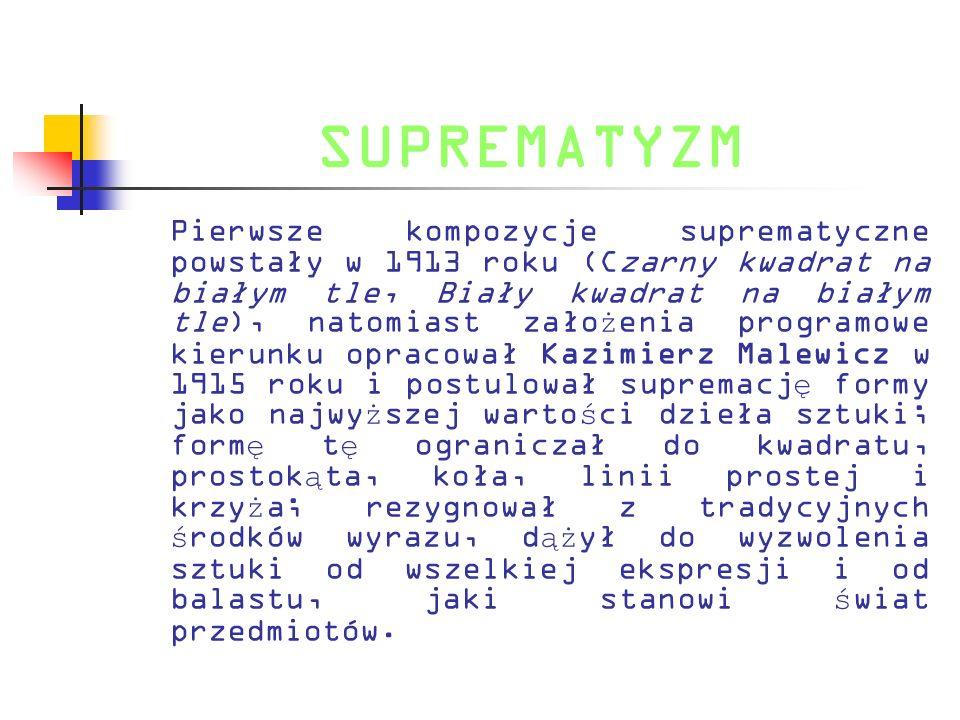 SUPREMATYZM Pierwsze kompozycje suprematyczne powstały w 1913 roku (Czarny kwadrat na białym tle, Biały kwadrat na białym tle), natomiast zało ż enia