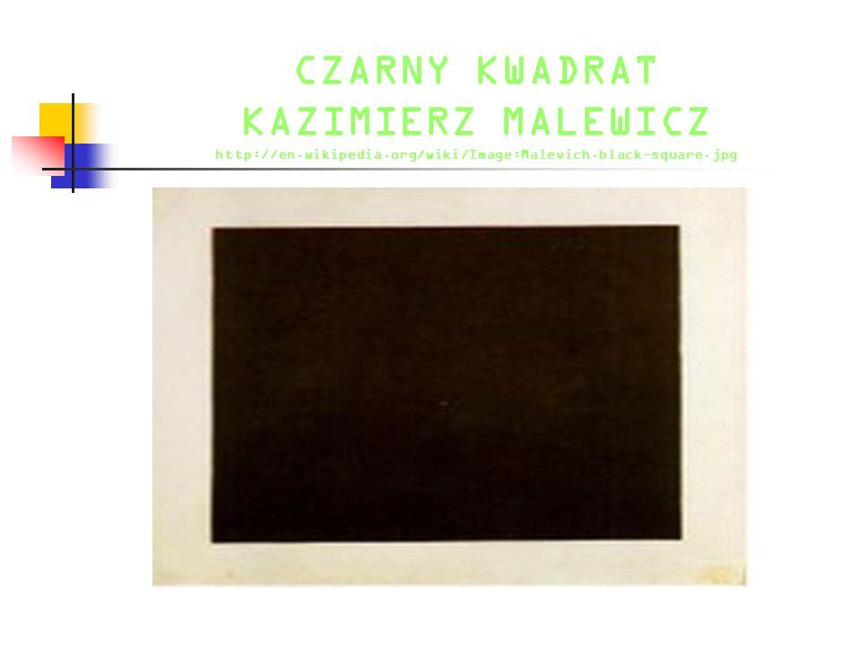 CZARNY KWADRAT KAZIMIERZ MALEWICZ http://en.wikipedia.org/wiki/Image:Malevich.black-square.jpg