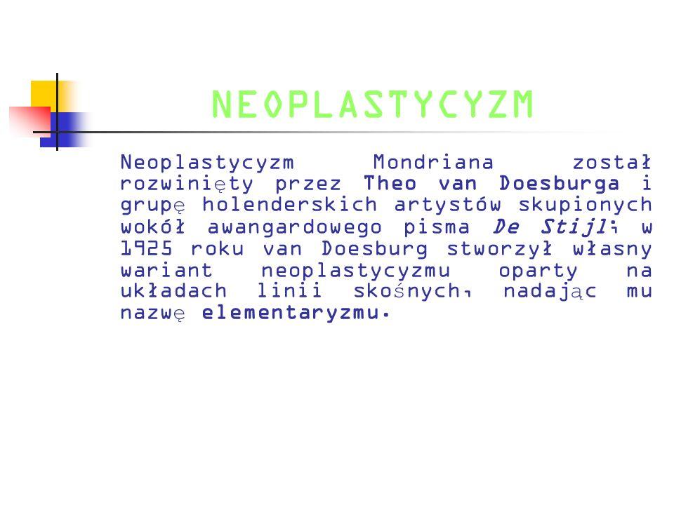 NEOPLASTYCYZM Neoplastycyzm Mondriana został rozwini ę ty przez Theo van Doesburga i grup ę holenderskich artystów skupionych wokół awangardowego pism