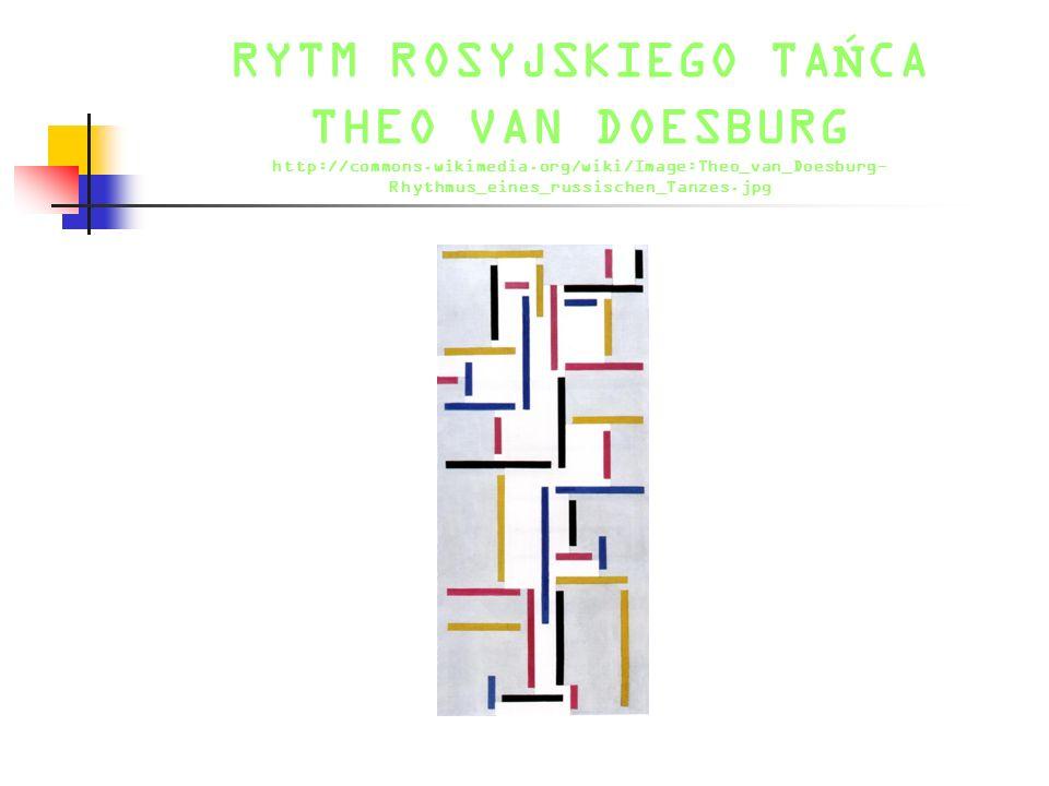 RYTM ROSYJSKIEGO TA Ń CA THEO VAN DOESBURG http://commons.wikimedia.org/wiki/Image:Theo_van_Doesburg- Rhythmus_eines_russischen_Tanzes.jpg