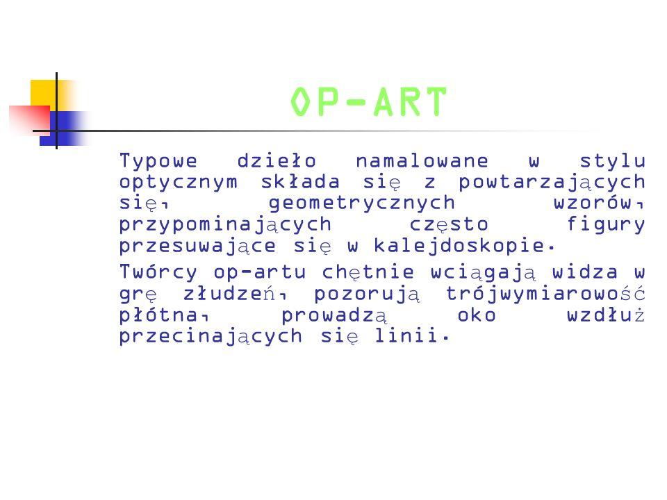 OP-ART Typowe dzieło namalowane w stylu optycznym składa si ę z powtarzaj ą cych si ę, geometrycznych wzorów, przypominaj ą cych cz ę sto figury przes