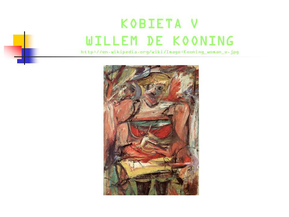 KOBIETA V WILLEM DE KOONING http://en.wikipedia.org/wiki/Image:Kooning_woman_v.jpg