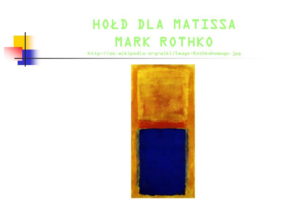 HOŁD DLA MATISSA MARK ROTHKO http://en.wikipedia.org/wiki/Image:Rothkohomage.jpg