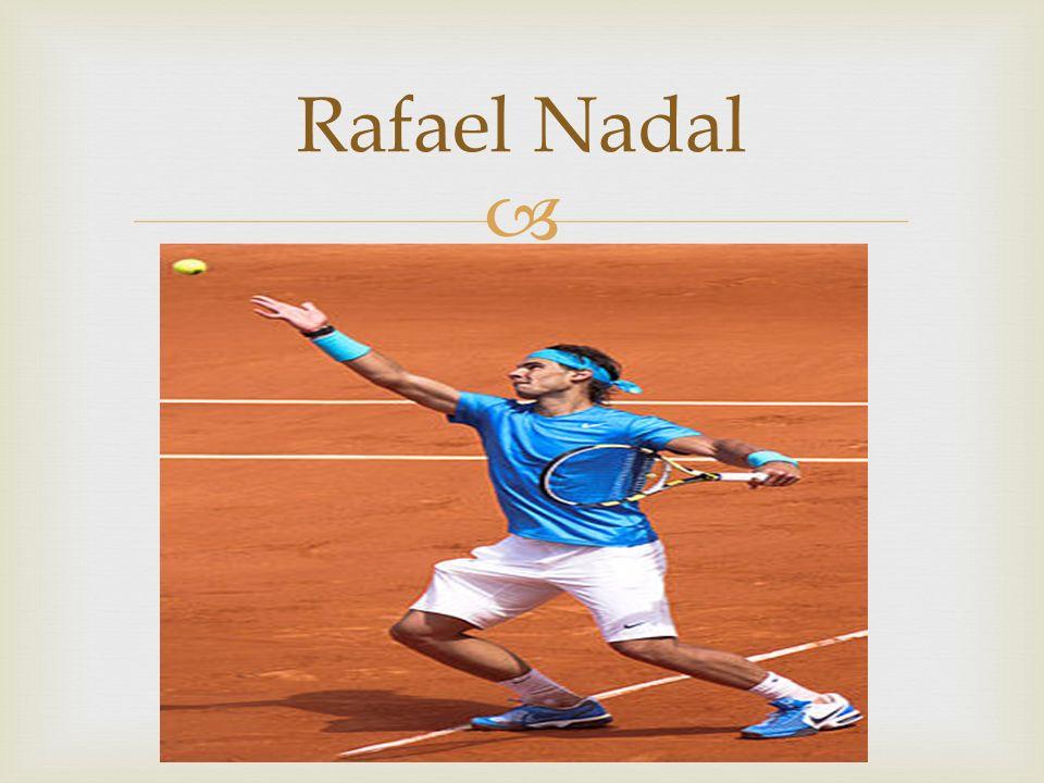 Rafael Nadal urodził się 3 czerwca 1986r. w Manacor. Styl gry : -leworęczny - oburęczny - backhand