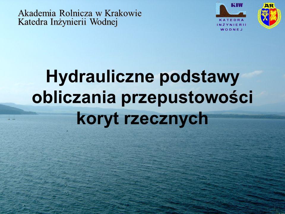 Współczynnik oporów liniowych Akademia Rolnicza w Krakowie Katedra Inżynierii Wodnej Równanie to można uogólnić dla zwartego kształtu przekroju poprzecznego koryta otwartego.