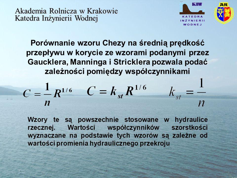 Związek pomiędzy współczynnikiem prędkości Chezy i bezwymiarowym współczynnikiem oporu Akademia Rolnicza w Krakowie Katedra Inżynierii Wodnej związki pomiędzy pozostałymi współczynnikami szorstkości: