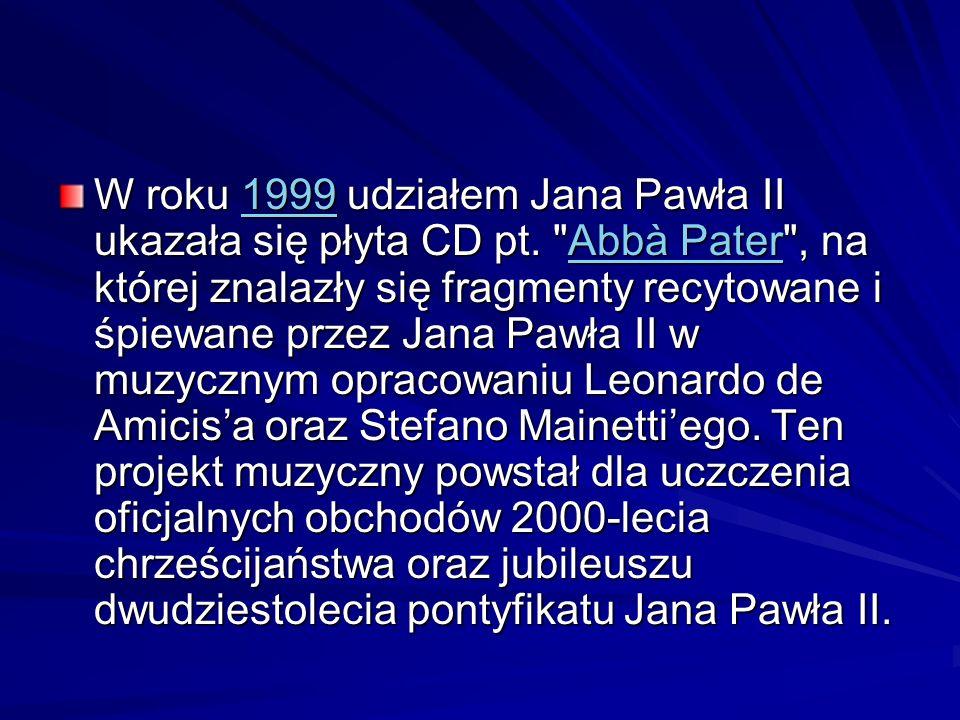 W roku 1999 udziałem Jana Pawła II ukazała się płyta CD pt.