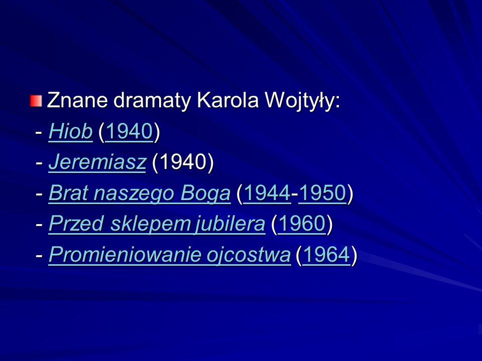 Znane dramaty Karola Wojtyły: - Hiob (1940) - Hiob (1940)Hiob1940Hiob1940 - Jeremiasz (1940) - Jeremiasz (1940)Jeremiasz - Brat naszego Boga (1944-195