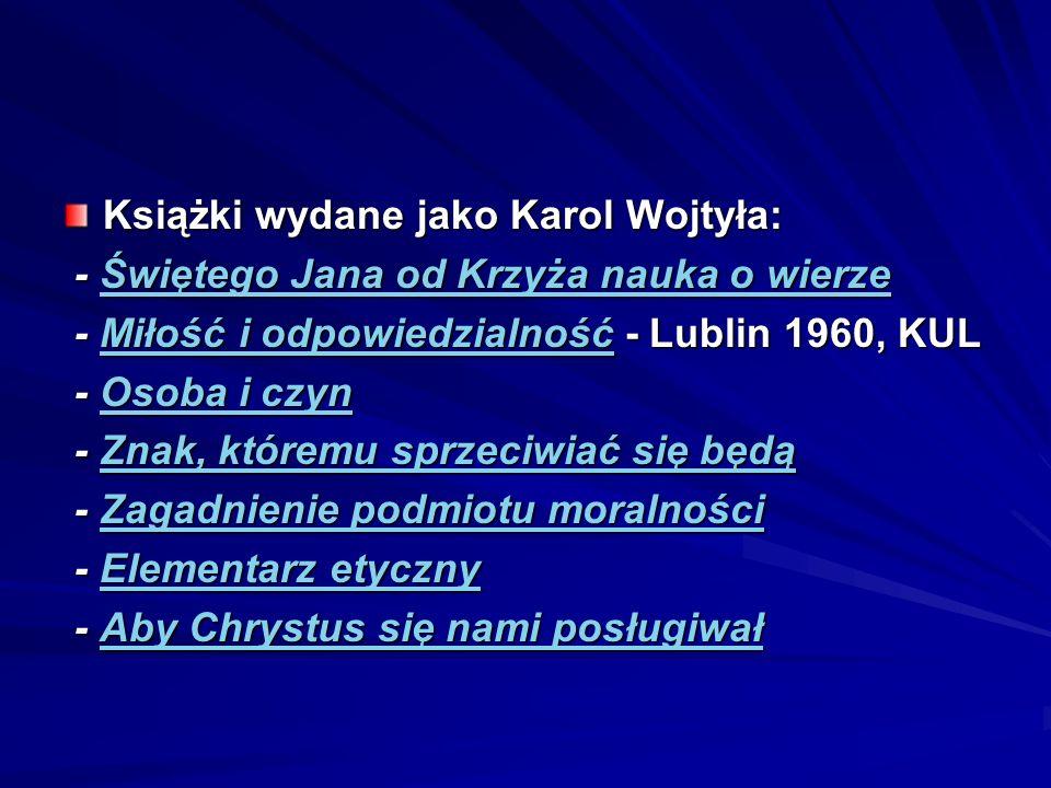 Książki wydane jako Karol Wojtyła: - Świętego Jana od Krzyża nauka o wierze - Świętego Jana od Krzyża nauka o wierzeŚwiętego Jana od Krzyża nauka o wi