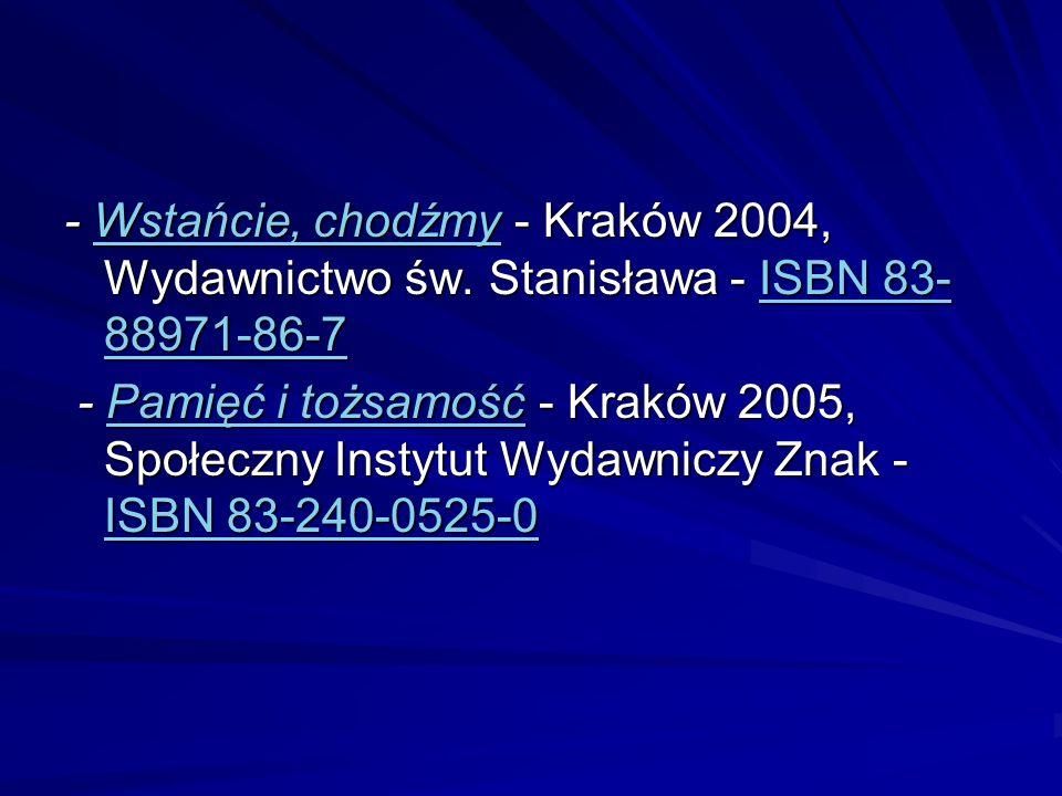 - Wstańcie, chodźmy - Kraków 2004, Wydawnictwo św. Stanisława - ISBN 83- 88971-86-7 Wstańcie, chodźmyISBN 83- 88971-86-7Wstańcie, chodźmyISBN 83- 8897