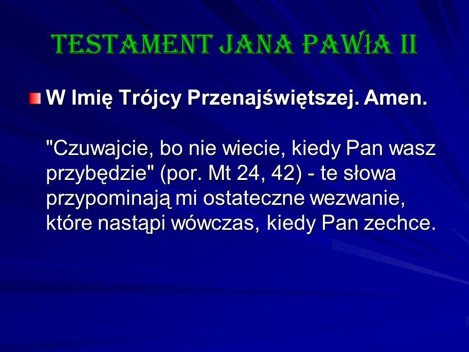 Testament Jana Paw ł a II W Imię Trójcy Przenajświętszej. Amen.