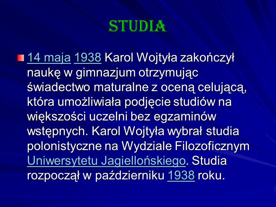 Studia 14 maja14 maja 1938 Karol Wojtyła zakończył naukę w gimnazjum otrzymując świadectwo maturalne z oceną celującą, która umożliwiała podjęcie stud