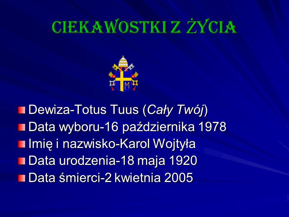Dewiza-Totus Tuus (Cały Twój) Data wyboru-16 października 1978 Imię i nazwisko-Karol Wojtyła Data urodzenia-18 maja 1920 Data śmierci-2 kwietnia 2005