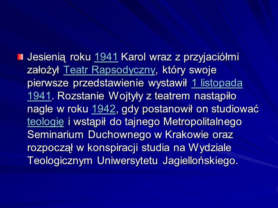 Jesienią roku 1941 Karol wraz z przyjaciółmi założył Teatr Rapsodyczny, który swoje pierwsze przedstawienie wystawił 1 listopada 1941. Rozstanie Wojty