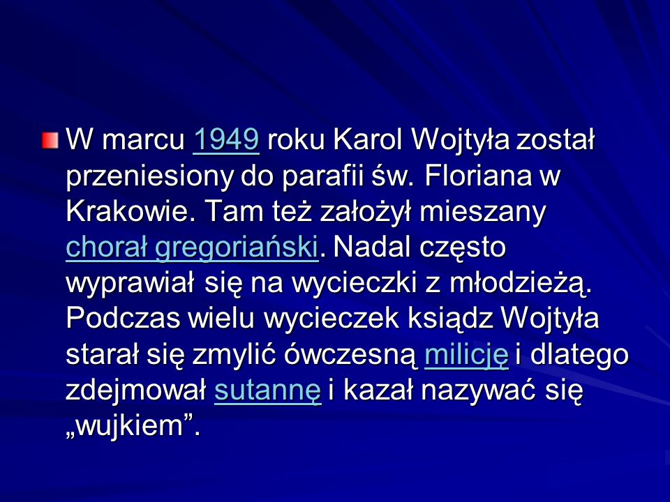 W marcu 1949 roku Karol Wojtyła został przeniesiony do parafii św. Floriana w Krakowie. Tam też założył mieszany chorał gregoriański. Nadal często wyp