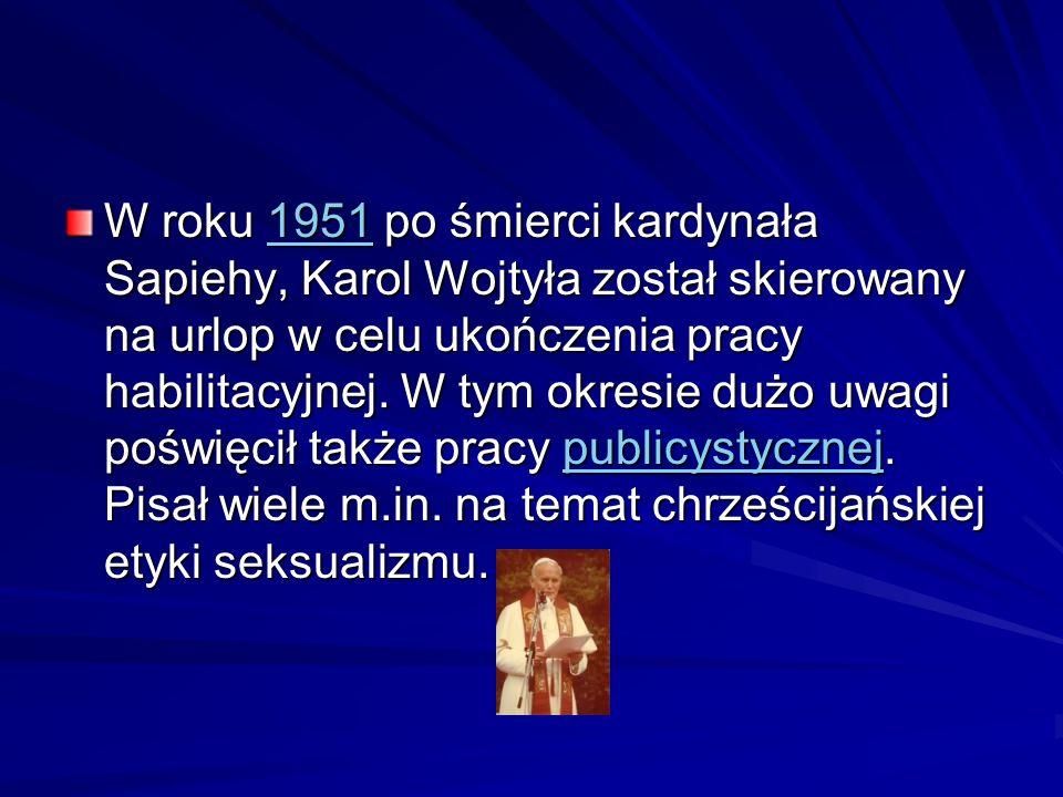 W roku 1951 po śmierci kardynała Sapiehy, Karol Wojtyła został skierowany na urlop w celu ukończenia pracy habilitacyjnej. W tym okresie dużo uwagi po