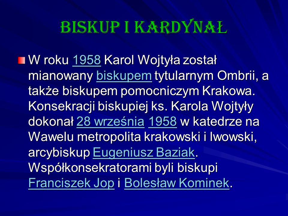 Biskup i kardyna Ł W roku 1958 Karol Wojtyła został mianowany biskupem tytularnym Ombrii, a także biskupem pomocniczym Krakowa. Konsekracji biskupiej