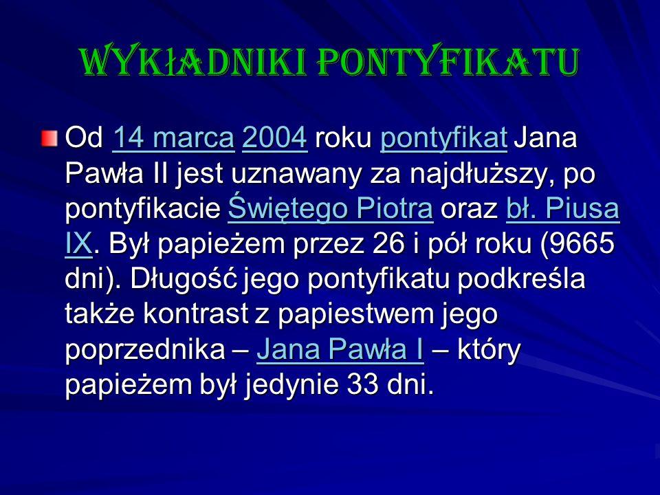 wyk ł adniki pontyfikatu Od 14 marca 2004 roku pontyfikat Jana Pawła II jest uznawany za najdłuższy, po pontyfikacie Świętego Piotra oraz bł. Piusa IX