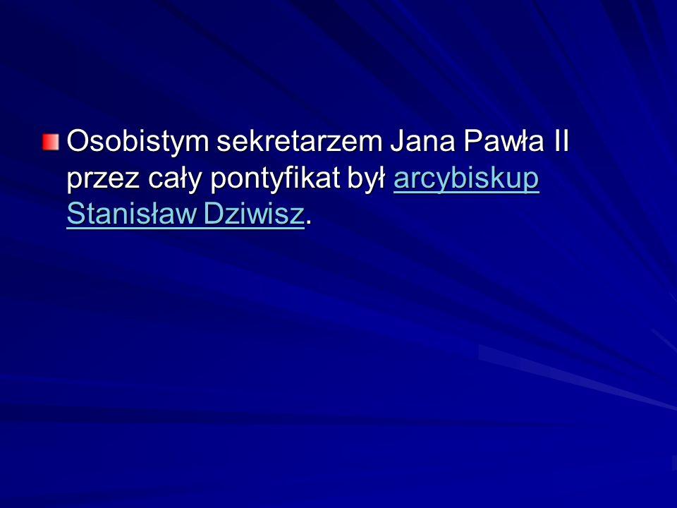 Osobistym sekretarzem Jana Pawła II przez cały pontyfikat był arcybiskup Stanisław Dziwisz. arcybiskup Stanisław Dziwiszarcybiskup Stanisław Dziwisz