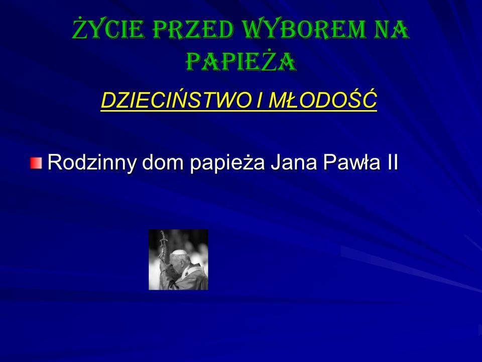 Ż ycie przed wyborem na papie Ż a DZIECIŃSTWO I MŁODOŚĆ DZIECIŃSTWO I MŁODOŚĆ Rodzinny dom papieża Jana Pawła II