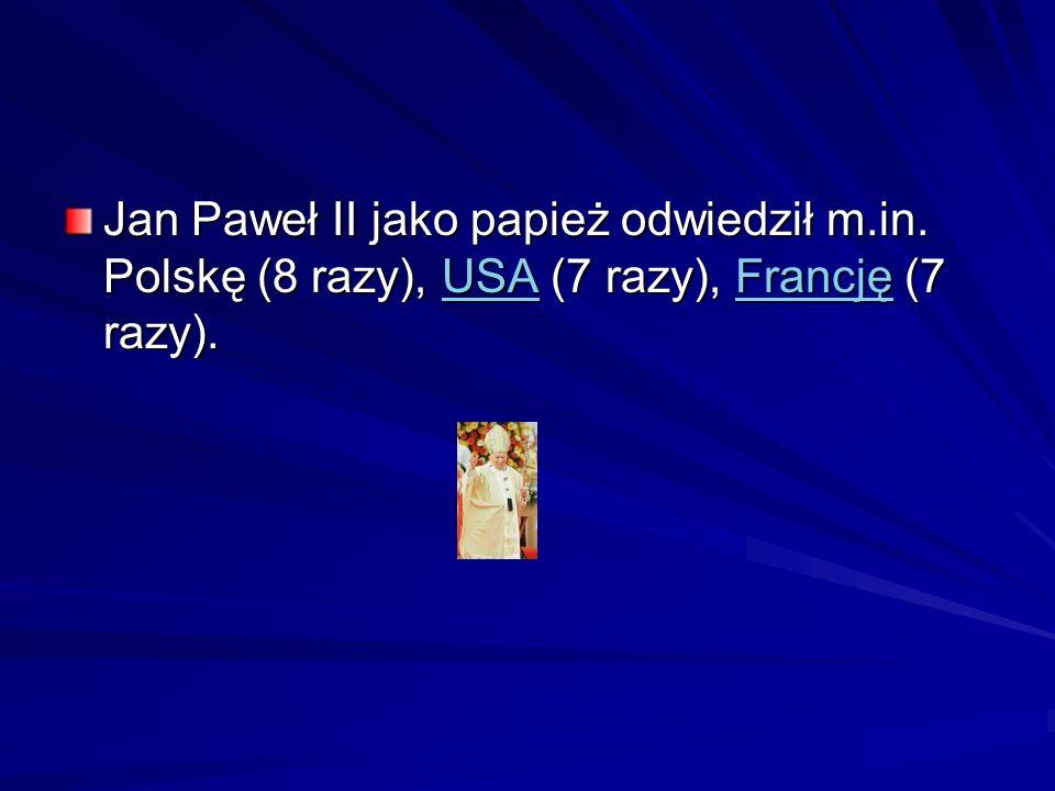 Jan Paweł II jako papież odwiedził m.in. Polskę (8 razy), USA (7 razy), Francję (7 razy). USAFrancjęUSAFrancję